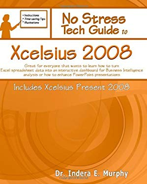 No Stress Tech Guide to Xcelsius 2008: Great for Beginners and People That Want to Learn How to Turn Excel Spreadsheet Data Into an Interactive Dashbo 9781935208051