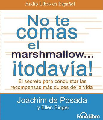 No Te Comas El Marshmallow...Todavia!: El Secreto Para Conquistar Las Recompensas Mas Dulces de La Vida 9781933499802