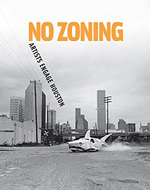 No Zoning: Artists Engage Houston 9781933619194