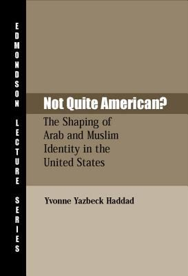 Not Quite American?: The Shaping of Arab and Muslim Identity in the United States 9781932792058