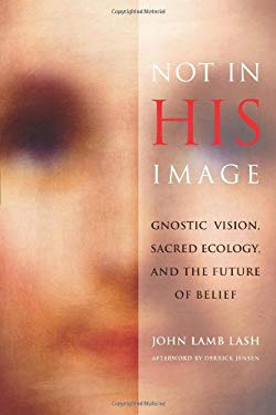 Not in His Image: Gnostic Vision, Sacred Ecology, and the Future of Belief