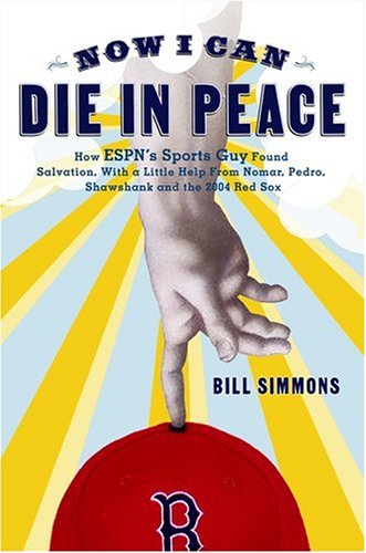 Now I Can Die in Peace: How ESPN's Sports Guy Found Salvation, with a Little Help from Nomar, Pedro, Shawshank, and the 2004 Red Sox 9781933060057