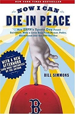 Now I Can Die in Peace: How ESPN's Sports Guy Found Salvation, with a Little Help from Nomar, Pedro, Shawshank, and the 2004 Red Sox 9781933060132