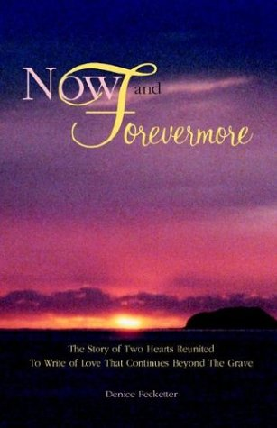 Now and Forevermore the Story of Two Hearts Reunited Beyond the Grave 9781932636000