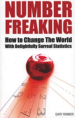 Number Freaking: How to Change the World with Delightfully Surreal Statistics 9781932857276