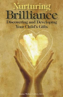 Nurturing Brilliance: Discovering and Developing Your Child's Gifts 9781935067122