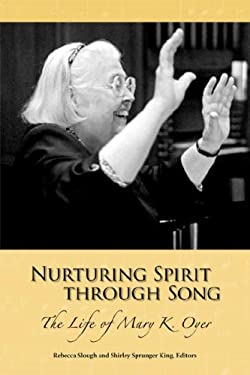 Nurturing Spirit Through Song: The Life of Mary K. Oyer 9781931038423
