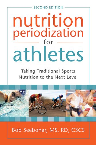 Nutrition Periodization for Athletes: Taking Traditional Sports Nutrition to the Next Level 9781933503653