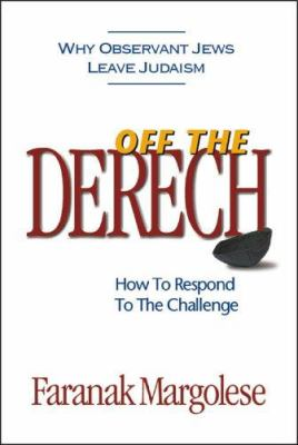 Off the Derech: Why Observant Jews Leave Judaism--How to Respond to the Challenge 9781932687439