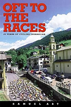 Off to the Races: 25 Years of Cycling Journalism 9781931382069