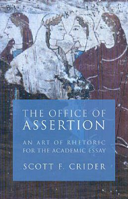 Office of Assertion: An Art of Rhetoric for Academic Essay 9781932236453