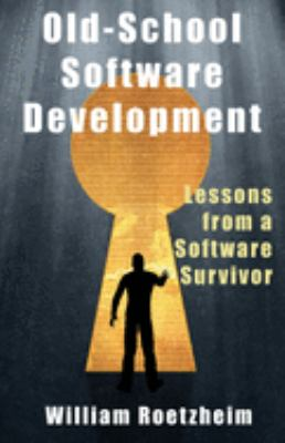 Old-School Software Development: Lessons from a Software Survivor 9781933769257