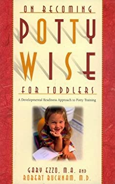 On Becoming Potty Wise for Toddlers: A Developmental Readiness Approach to Potty Training 9781932740141