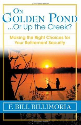 On Golden Pond... or Up the Creek?: Making the Right Choices for Your Retirement Security 9781933538785