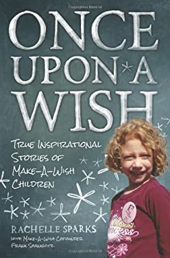 Once Upon a Wish: True Stories of Make-A-Wish Children 9781937856120