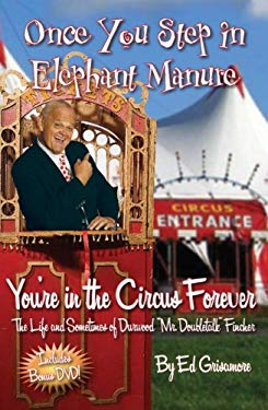 Once You Step in Elephant Manure You're in the Circus Forever: The Life and Sometimes of Durwood