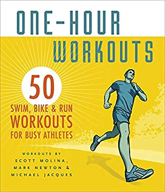 One-Hour Workouts: 50 Swim, Bike, and Run Workouts for Busy Athletes 9781934030585