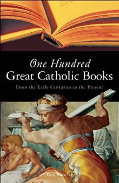 One Hundred Great Catholic Books: From the Early Centuries to the Present 9781933346083