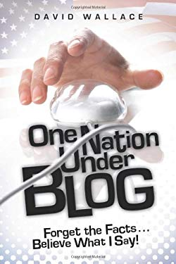 One Nation Under Blog: Forget the Facts...Believe What I Say! 9781934812099