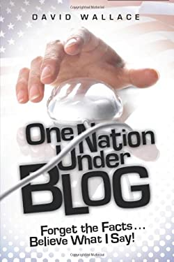 One Nation Under Blog: Forget the Facts. Believe What I Say! 9781934812105