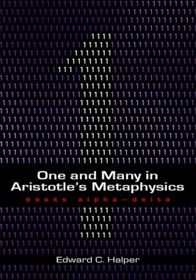 One and Many in Aristotle's Metaphysics: Books Alpha-Delta