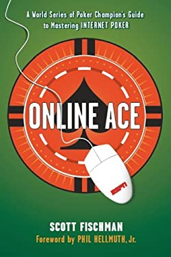 Online Ace: A World Series Poker Champion's Guide to Mastering Internet Poker 9781933060125