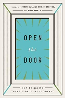 Open the Door: How to Excite Young People about Poetry 9781938073281