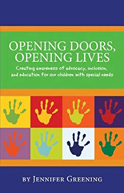 Opening Doors, Opening Lives: Creating Awareness of Advocacy, Inclusion, and Education for Our Children with Special Needs 9781933916422