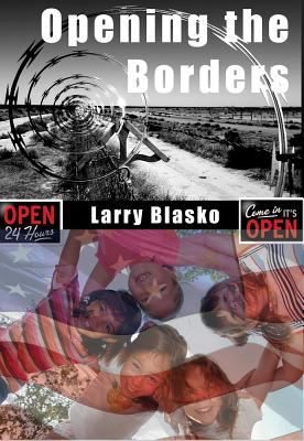 Opening the Borders: Solving the Mexico/U.S. Immigration Problem for Our Sake and Mexico's 9781933769189