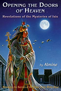 Opening the Doors of Heaven: Revelations of the Mysteries of Isis 9781934070130