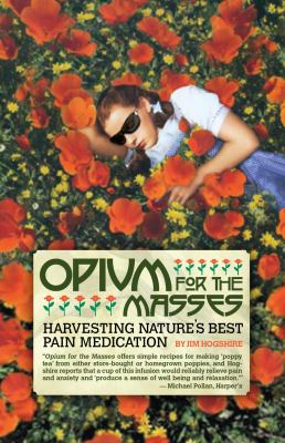 Opium for the Masses: Harvesting Nature's Best Pain Medication 9781932595468