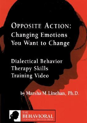 Opposite Action: Changing Emotions You Want to Change 9781933464084