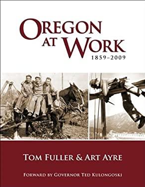 Oregon at Work: 1859-2009 9781932010275
