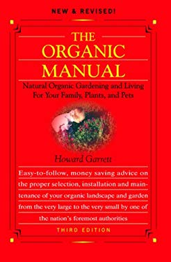 Organic Manual: Natural Organic Gardening and Living for Your Family, Plants, and Pets 9781930819573