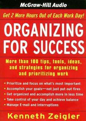 Organizing for Success: More Than 100 Tips, Tools, Ideas, and Strategies for Organizing and Prioritizing Work 9781933309118