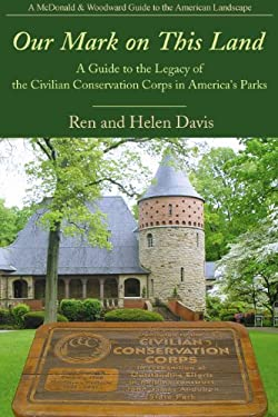 Our Mark on This Land: A Guide to the Legacy of the Civilian Conservation Corps in America's Parks 9781935778189