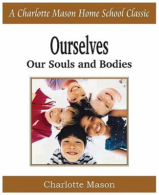 Ourselves, Our Souls and Bodies: Charlotte Mason Homeschooling Series, Vol. 4 9781935785712