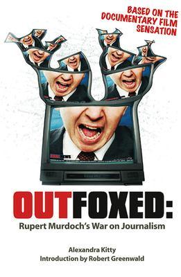 Outfoxed: Rupert Murdoch's War on Journalism 9781932857115