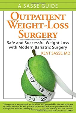Outpatient Weight-Loss Surgery: Safe and Successful Weight Loss with Modern Bariatric Surgery: A Sasse Guide 9781934727003