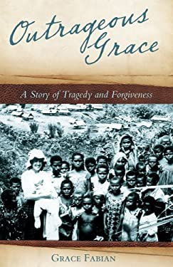 Outrageous Grace: A Story of Tragedy and Forgiveness 9781935507086