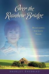 Over the Rainbow Bridge: My Son's Journey from Here to Heaven