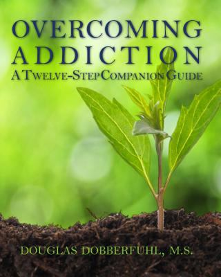 Overcoming Addiction: A Twelve-Step Companion Guide 9781935217930