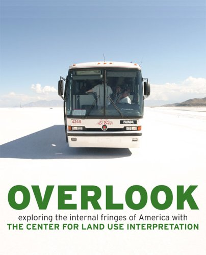 Overlook: Exploring the Internal Fringes of America with the Center for Land Use Interpretation 9781933045337