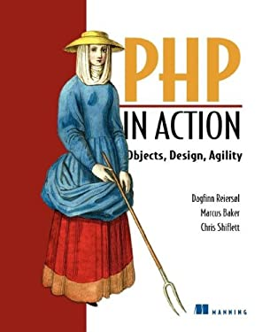 PHP in Action: Objects, Design, Agility 9781932394757