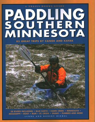 Paddling Southern Minnesota: 85 Great Trips by Canoe and Kayak 9781931599788