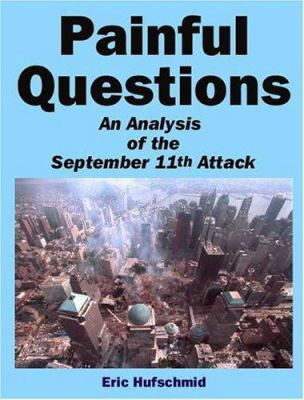 Painful Questions: An Analysis of the September 11th Attack 9781931947053