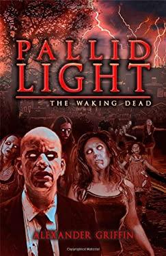 Pallid Light: The Waking Dead 9781934501115