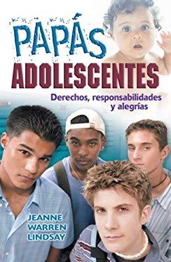 Papas Adolescentes: Derechos, Responsabilidades y Alegrias = Teen Dads 9781932538953