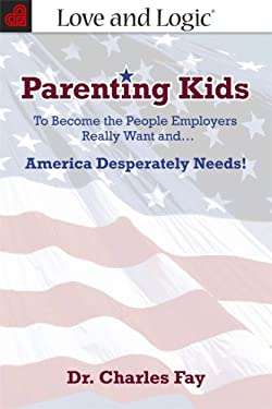 Parenting Kids: To Become the People Employers Really Want And... America Desperately Needs! 9781930429963
