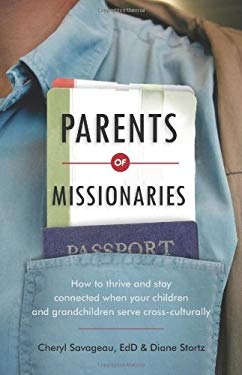 Parents of Missionaries: How to Thrive and Stay Connected When Your Children and Grandchildren Serve Cross-Culturally 9781934068397